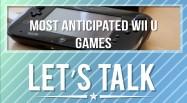 lets-talk-anticipated-wii-u-games