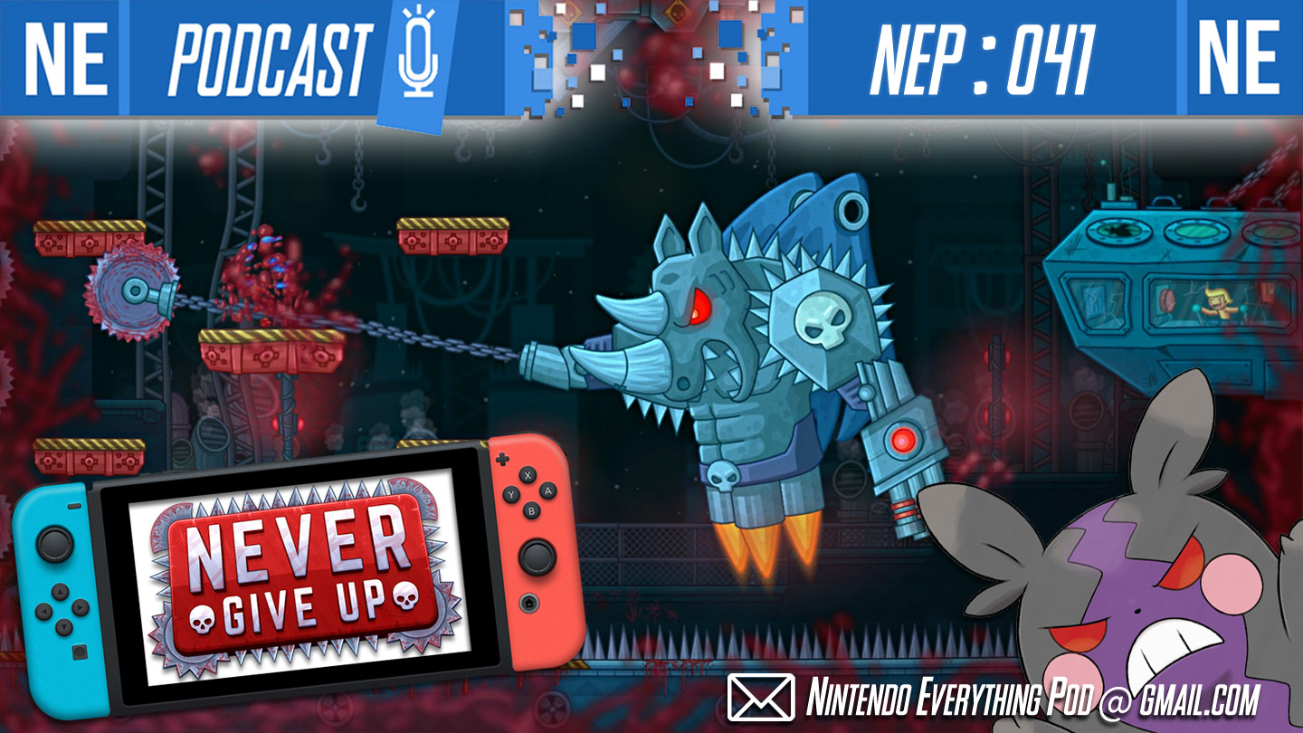 [Nintendo Everything Podcast] – episode #41 – Never Give Up treads lightly on your spirits (feat. Massive Monster)