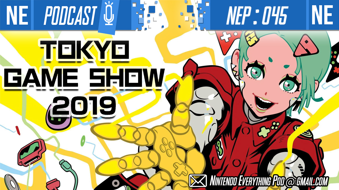 [Nintendo Everything Podcast] – episode #46 – We're Back! Tokyo Game Show from the show floor!