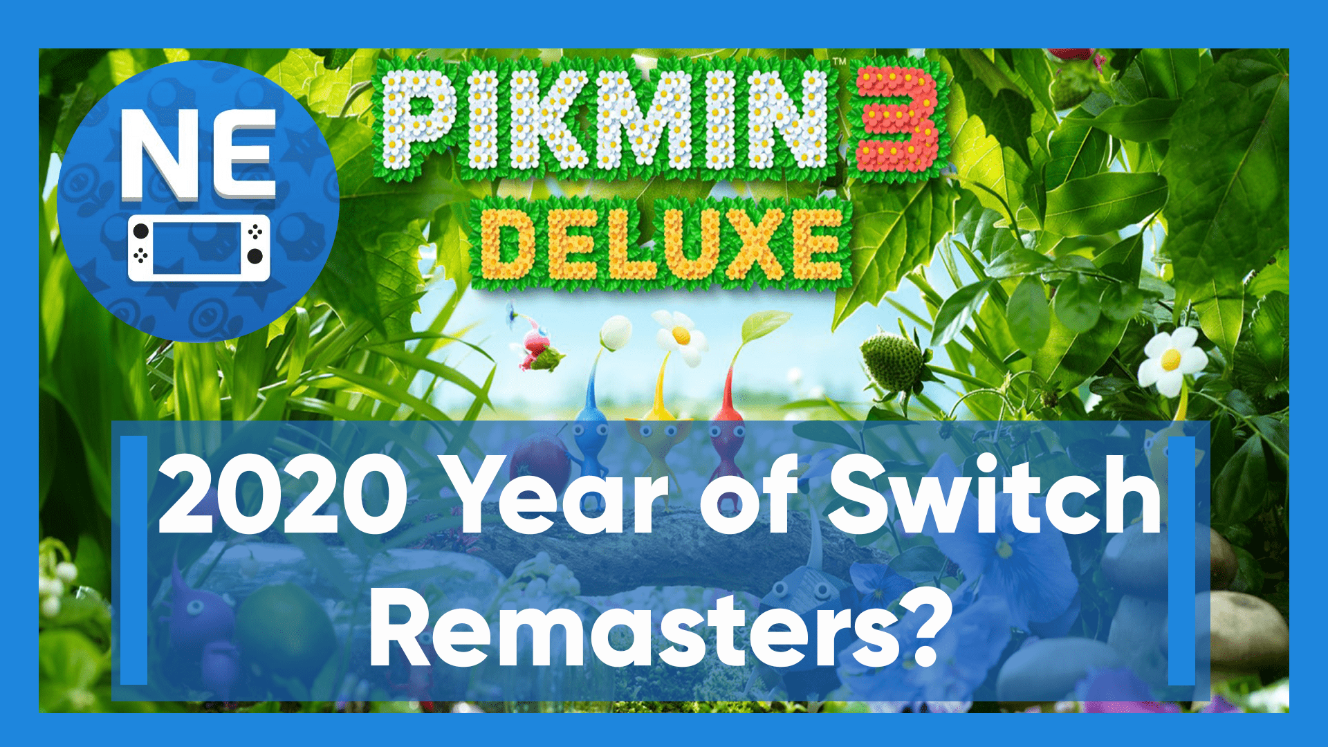 Does Pikmin 3 Deluxe Show Nintendo S Plan To Make 2020 A Switch Remaster Year Nintendo Everything