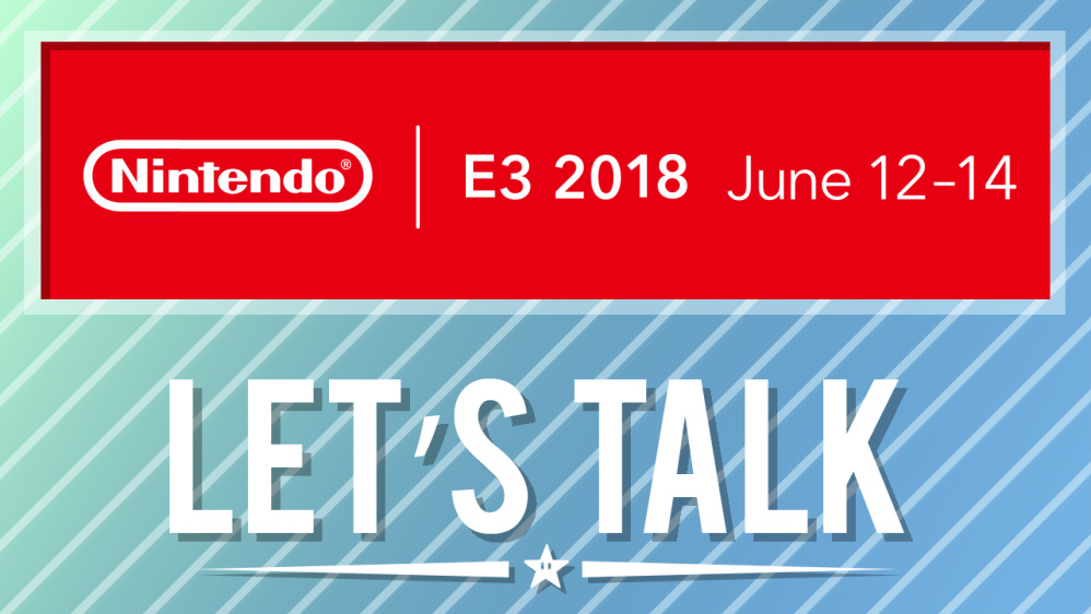 [Let's Talk] E3 2018 hopes and dreams - Nintendo Everything
